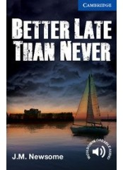 Cambridge English Readers: Better Late Than Never, ниво B2