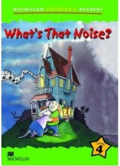 Macmillan Children's Readers: What's that noise? - Ниво 4
